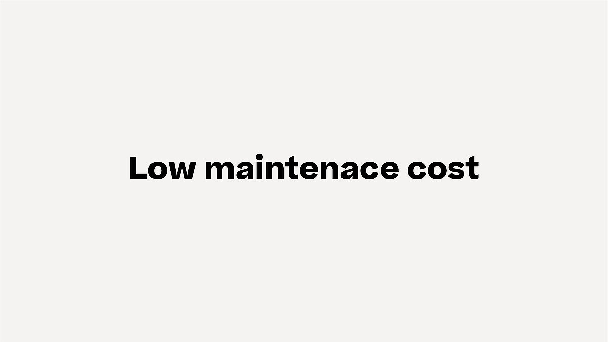Low maintenace cost